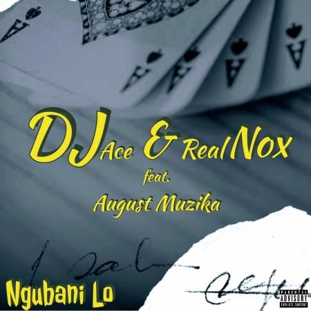 DOWNLOAD DJ Ace & Real Nox – Ngubani Lo ft. August Muzika MP3