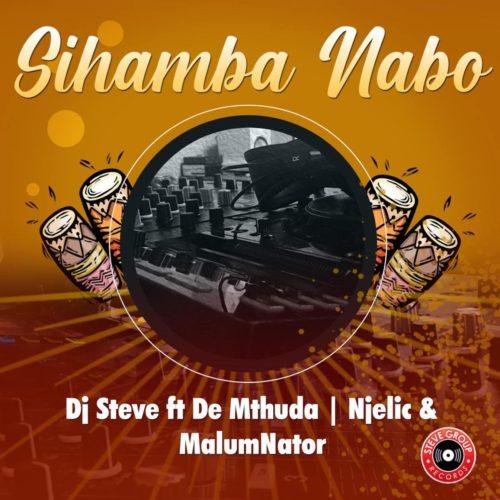 DOWNLOAD DJ Steve – Sihamba Nabo ft. De Mthuda, Njelic & MalumNator MP3
