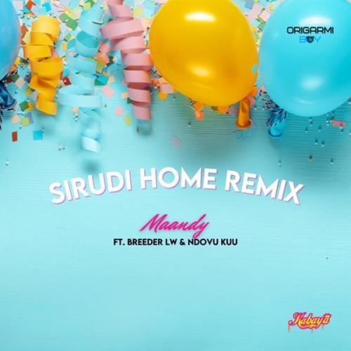 DOWNLOAD Maandy – Sirudi Home (Remix) Ft. Breeder LW, Ndovu Kuu MP3