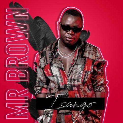DOWNLOAD Mr Brown – Isango ft. Josiah De Disciple & Nobantu Vilakazi MP3