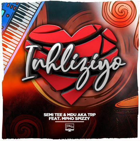 DOWNLOAD Semi Tee & MDU aka TRP – Inhliziyo ft. Mpho Spizzy MP3