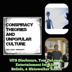 UFO Disclosure, Tom DeLonge, Entertainment for Alien Beliefs, & Skinwalker Ranch: CTAUC Podcast with Isaac