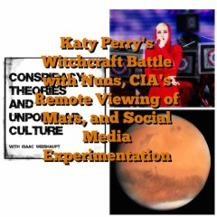 Katy Perry's Witchcraft Battle with Nuns, CIA's Remote Viewing of Mars, and Social Media Experimentation: Isaac on CTAUC