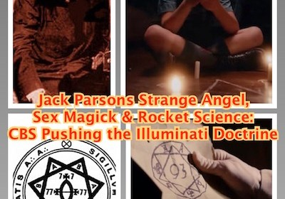 Jack Parsons Strange Angel, Sex Magick and Rocket Science: CBS Pushing the Illuminati Doctrine