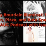 Anthony Bourdain Illuminati Special: Clinton, Pizza, and Kate Spade on CTAUC Podcast with Isaac!