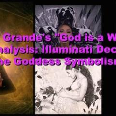 "Ariana Grande's ""God is a Woman"" Video Analysis: Illuminati Decoding of the Goddess Symbolism"