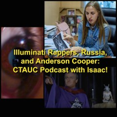 Illuminati Rappers, Russia, and Anderson Cooper: CTAUC Podcast with Isaac!