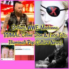 Britney, WWE, Madonna, BBMAs, Celine Dion & Face Tats: Illuminati Pop Culture News!