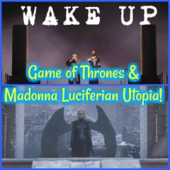 Game of Thrones & Madonna Luciferian Utopia!