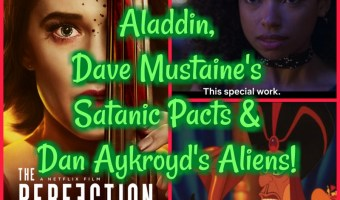 The Perfection, Aladdin, Dave Mustaine's Satanic Pacts & Dan Aykroyd's Aliens!