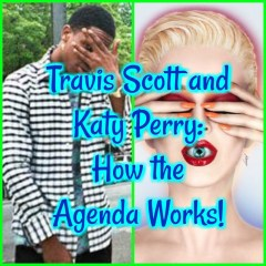 Travis Scott and Katy Perry: How the Agenda Works! CTAUC Podcast