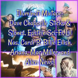 Illuminati Mixtape: Dave Chappelle Sticks and Stones, Epstein Sci-Fi, Lil Nas, Cardi B, Billie Eilish, Ariana, Mac Miller, and Alien News!