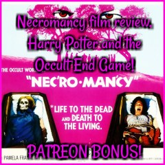 Necromancy film review, Harry Potter & the Occult End Game! PATREON BONUS