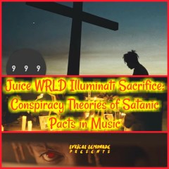 Juice WRLD Illuminati Sacrifice: Conspiracy Theories of Satanic Pacts in Music