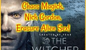 The Witcher, Chaos Magick, Aleister Crowley's Boleskine House, Nick Gordon, and Erasure Alien Sex!