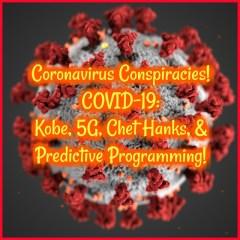 Coronavirus Conspiracies! COVID-19: Kobe, 5G, Chet Hanks, & Predictive Programming!