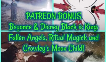 PATREON PREVIEW- Beyonce & Disney Black is King: Fallen Angels, Ritual Magick and Crowley's Moon Child