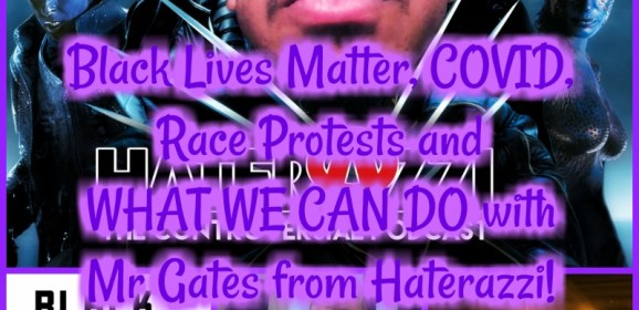Black Lives Matter, COVID, Race Protests and WHAT WE CAN DO with Mr Gates from Haterazzi!