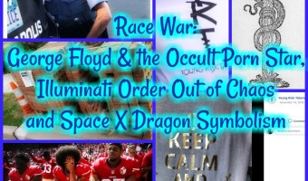 R@ce W@r: George Floyd & the Occult Porn Star, Illuminati Order Out of Chaos and Space X Dragon symbolism