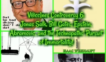 V@cc1nes Controversy 6: Jonas Salk, Bill Gates, Epstein, Abramovic, and the Technopaths' Pursuit of Immortality!