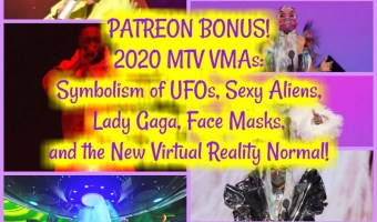 2020 MTV VMAs PATREON TEASER! Symbolism of UFOs, Sexy Aliens, Lady Gaga, Face Masks, and the New Virtual Reality Normal!