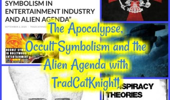 The Apocalypse, Occult Symbolism and the Alien Agenda with TradCatKnight!