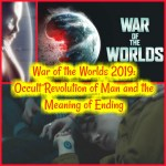 War of the Worlds 2019: Occult Revolution of Man and the Meaning of Ending!