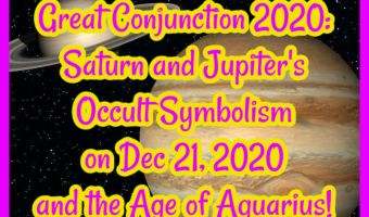Great Conjunction 2020: Saturn and Jupiter's Occult Symbolism on Dec 21, 2020 and the Age of Aquarius!