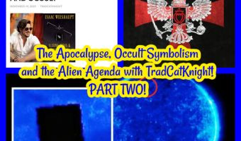 The Apocalypse, Occult Symbolism and the Alien Agenda with TradCatKnight! PART TWO!