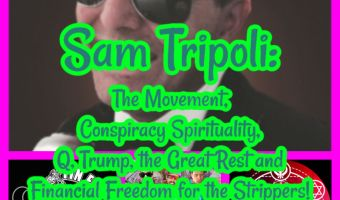 Sam Tripoli: The Movement, Conspiracy Spirituality, Q, Trump, the Great Rest and Financial Freedom for the Strippers!
