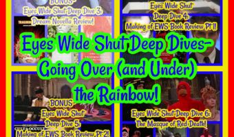 Eyes Wide Shut Deep Dives- Going Over (and Under) the Rainbow!
