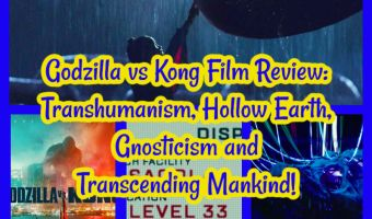 Godzilla vs Kong Film Review: Transhumanism, Hollow Earth, Gnosticism and Transcending Mankind!