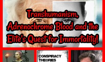 Transhumanism, Adrenochrome Blood and the Elite's Quest for Immortality!