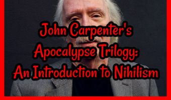 John Carpenter's Apocalypse Trilogy: Nihilism & The Great Reset; The Thing, Prince of Darkness & In the Mouth of Madness!