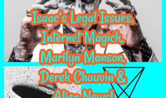 Isaac's Legal Issues, Internet Magick, Marilyn Manson, Derek Chauvin & Alien News!