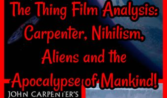 The Thing Film Analysis: Carpenter, Nihilism, Aliens and the Apocalypse of Mankind!