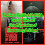 The House That Jack Built Pt 1: Lars von Trier and Occult Symbolism of Freemasonry & Saturn!