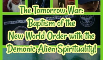 The Tomorrow War: Baptism of the New World Order with the Demonic Alien Spirituality!