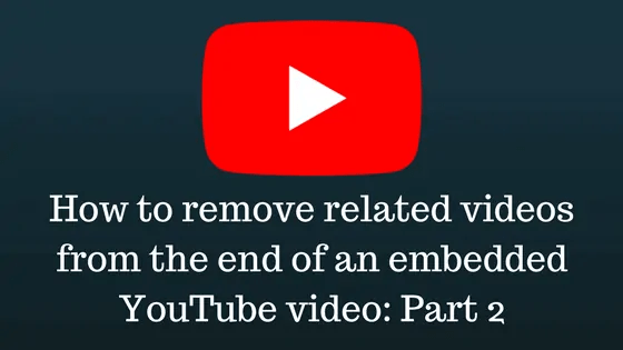 One Of The Most Popular Posts On This Blog For The Last Five Years Was About How To Remove Related Videos From The End Of An Embedded Youtube Video