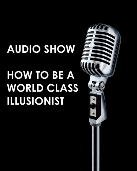 How to Be a World Class Illusionist