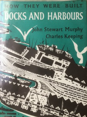 Docks and Harbours. illustrated by Charles Keeping
