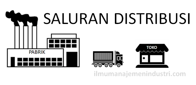 Pengertian Saluran Distribusi Pemasaran (Distribution Channel)