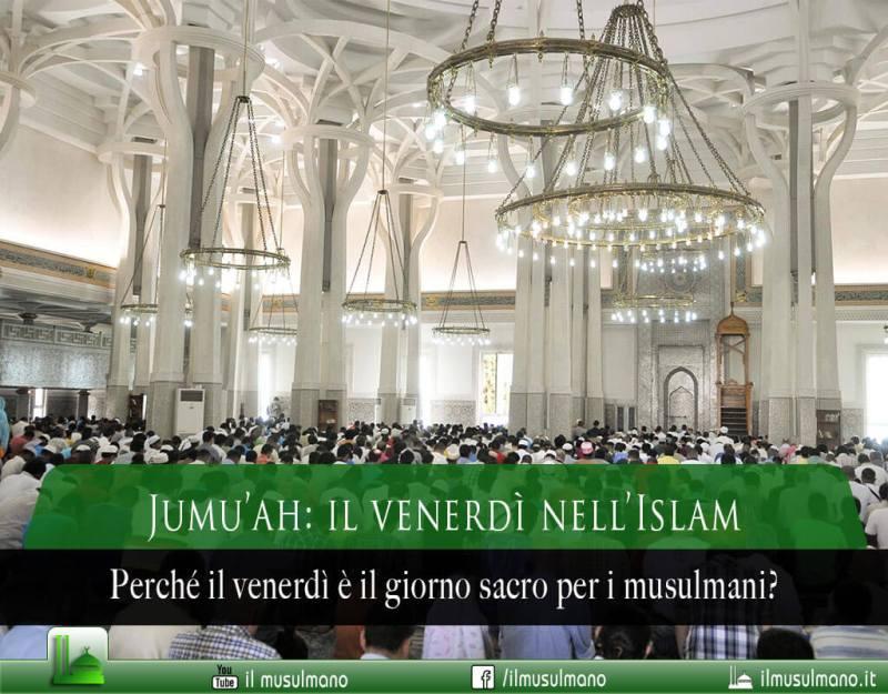 il venerdì nell'Islam, l'importanza del venerdì nell'Islam, il venerdì per i musulmani, jumu'ah o jummah nell'Islam