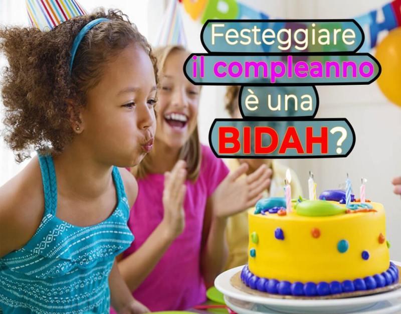 i musulmani festeggiano il compleanno?, i musulmani celebrano il compleanno?, il compleanno nell'Islam, festeggiare il compleanno nell'Islam, festeggiare il compleanno è una bid'ah?, compleanno innovazione nell'Islam