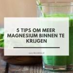 5 tips om meer magnesium binnen te krijgen via voeding, supplement magnesiumolie of in bad