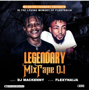 DJ Mackenny is never relenting even at the dead of our very own personel in the industry which he featured on this very Legendary Mixtape (Hypeman Flexynaija)1111