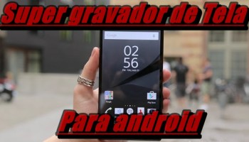 Gravado de tela para Android – Super gravador de Tela (Sem Root)