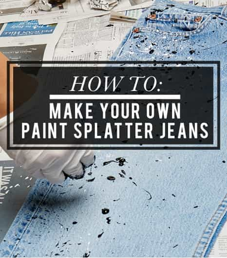HOW TO SPLATTER PAINT YOUR JEANS