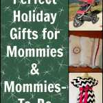 Perfect Holiday Gifts for New Mommies and Mommies-to-Be