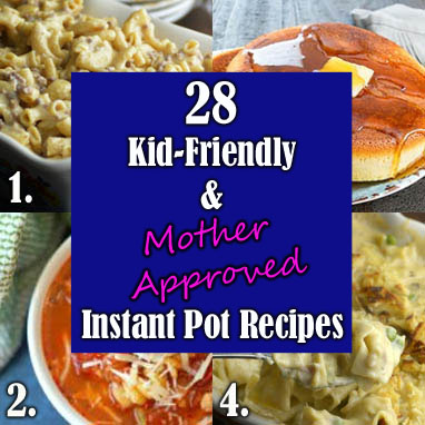 28 Instant Pot Recipes that are Kid-Friendly and Mother Approved